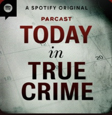 Today in True Crime is one of the most popular crime podcasts on Spotify